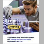 A guide to help manufacturers get safely back to business beyond COVID-19 and into the future